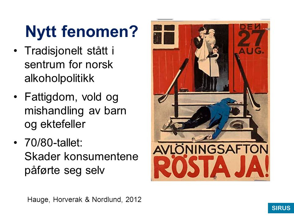 Nytt fenomen Tradisjonelt stått i sentrum for norsk alkoholpolitikk
