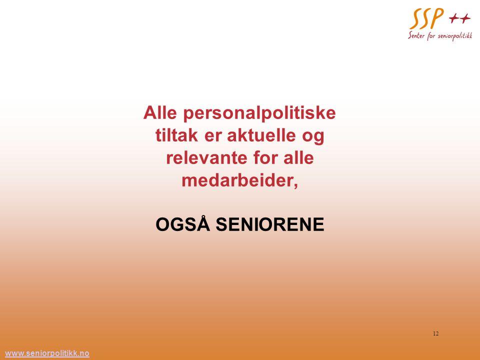 Alle personalpolitiske tiltak er aktuelle og relevante for alle medarbeider, OGSÅ SENIORENE
