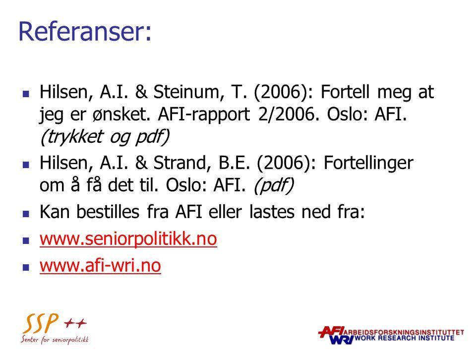 Referanser: Hilsen, A.I. & Steinum, T. (2006): Fortell meg at jeg er ønsket. AFI-rapport 2/2006. Oslo: AFI. (trykket og pdf)
