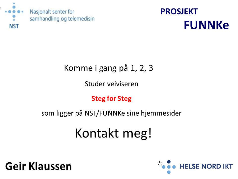 Kontakt meg! Geir Klaussen Komme i gang på 1, 2, 3 PROSJEKT FUNNKe