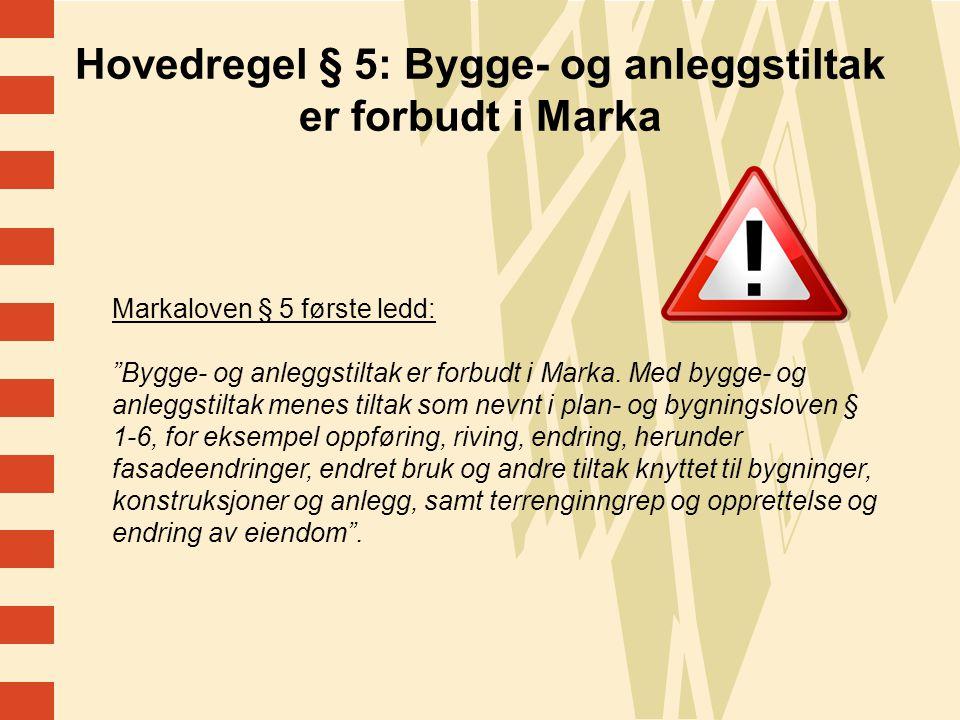 Hovedregel § 5: Bygge- og anleggstiltak er forbudt i Marka