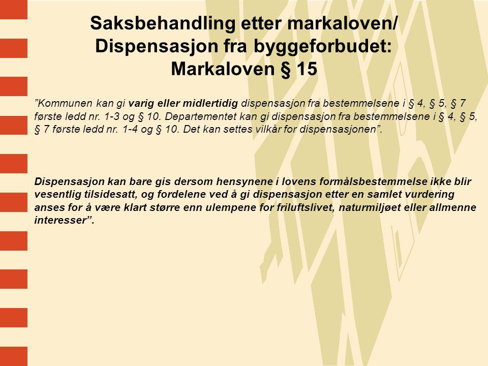 Saksbehandling etter markaloven/ Dispensasjon fra byggeforbudet: Markaloven § 15