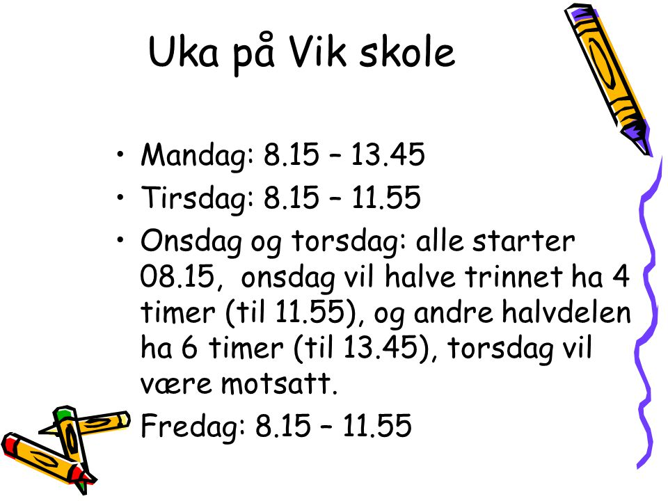Uka på Vik skole Mandag: 8.15 – 13.45 Tirsdag: 8.15 – 11.55