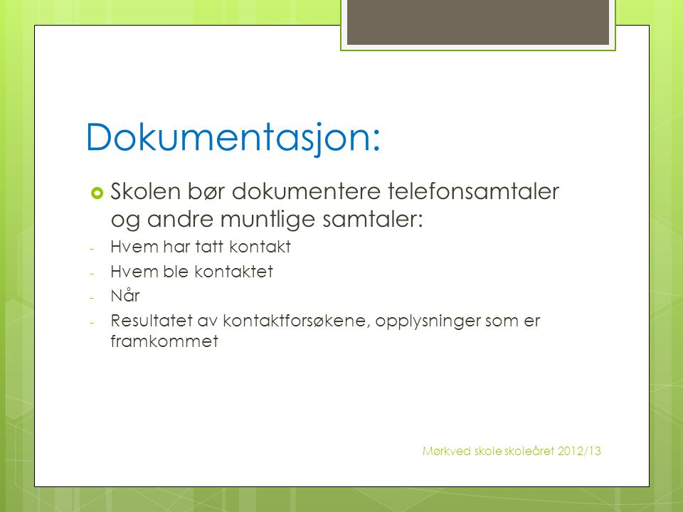 Dokumentasjon: Skolen bør dokumentere telefonsamtaler og andre muntlige samtaler: Hvem har tatt kontakt.