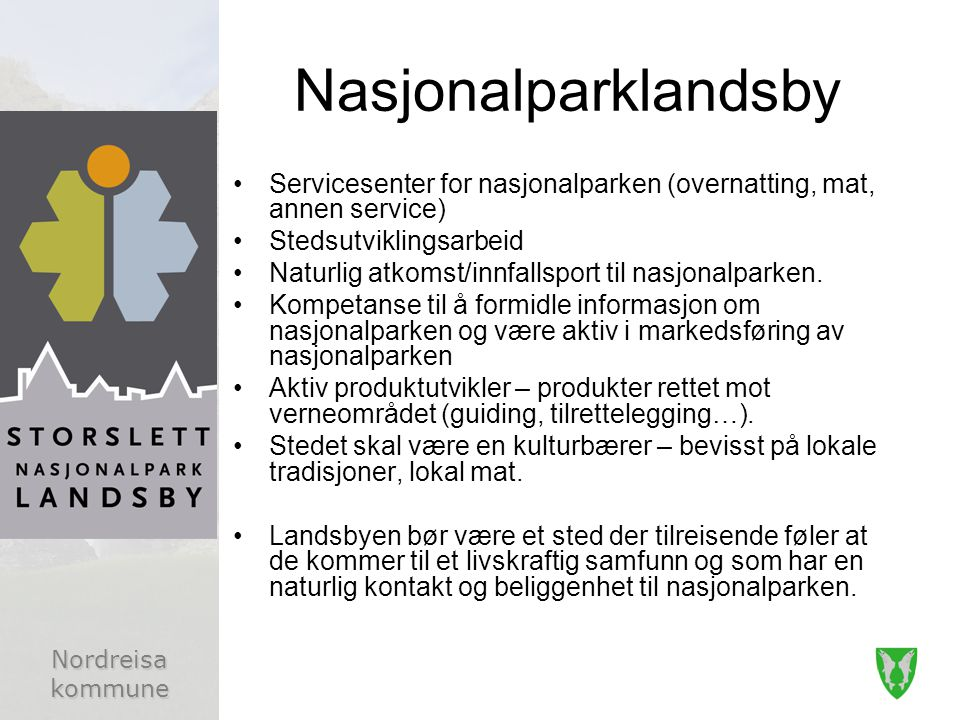 Nasjonalparklandsby Servicesenter for nasjonalparken (overnatting, mat, annen service) Stedsutviklingsarbeid.