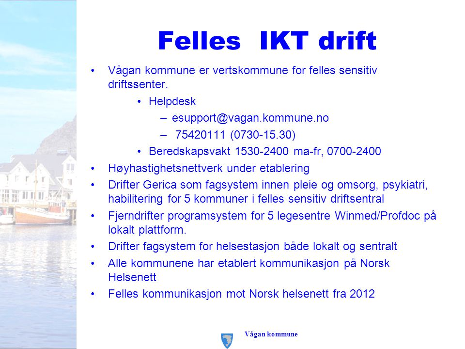 Felles IKT drift Vågan kommune er vertskommune for felles sensitiv driftssenter. Helpdesk. esupport@vagan.kommune.no.