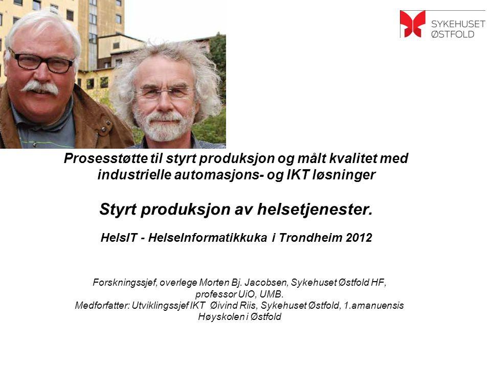 Prosesstøtte til styrt produksjon og målt kvalitet med industrielle automasjons- og IKT løsninger Styrt produksjon av helsetjenester. HelsIT - HelseInformatikkuka i Trondheim 2012