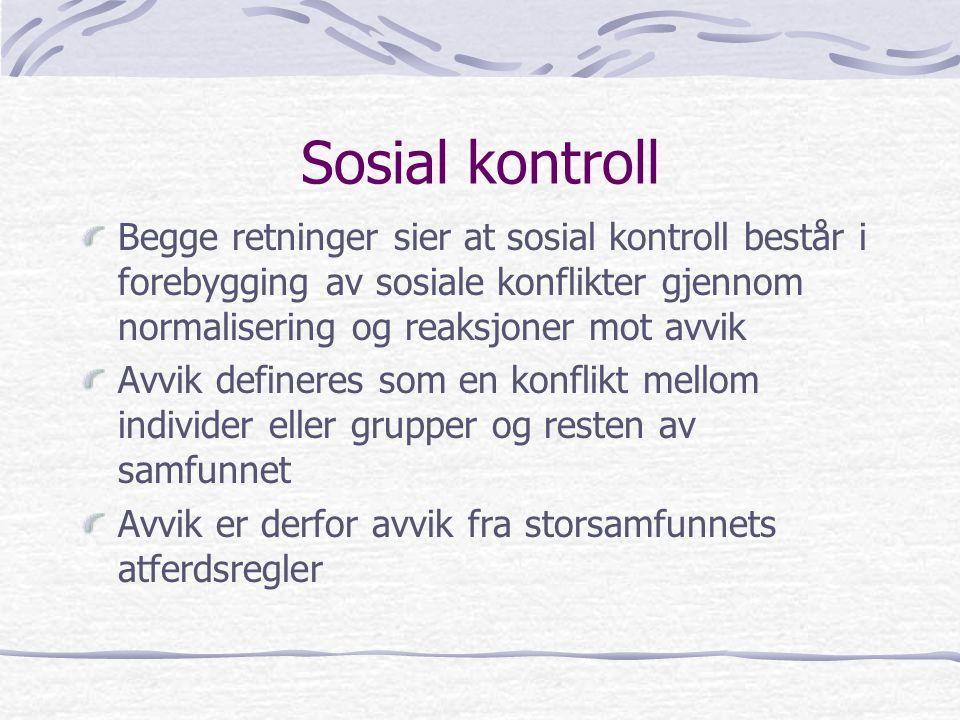 Sosial kontroll Begge retninger sier at sosial kontroll består i forebygging av sosiale konflikter gjennom normalisering og reaksjoner mot avvik.
