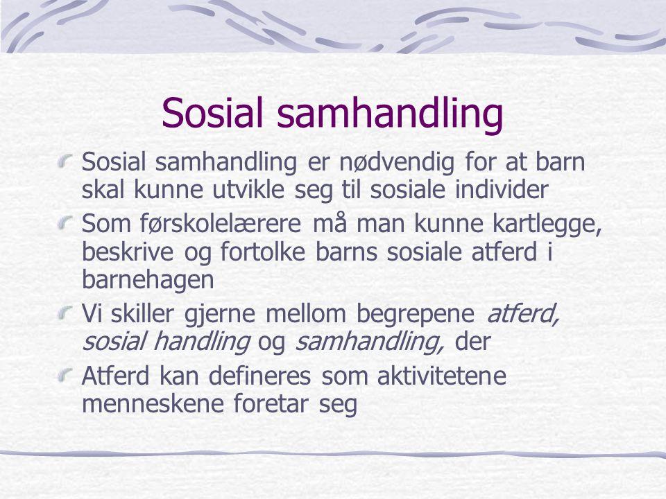 Sosial samhandling Sosial samhandling er nødvendig for at barn skal kunne utvikle seg til sosiale individer.