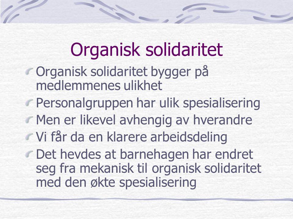 Organisk solidaritet Organisk solidaritet bygger på medlemmenes ulikhet. Personalgruppen har ulik spesialisering.