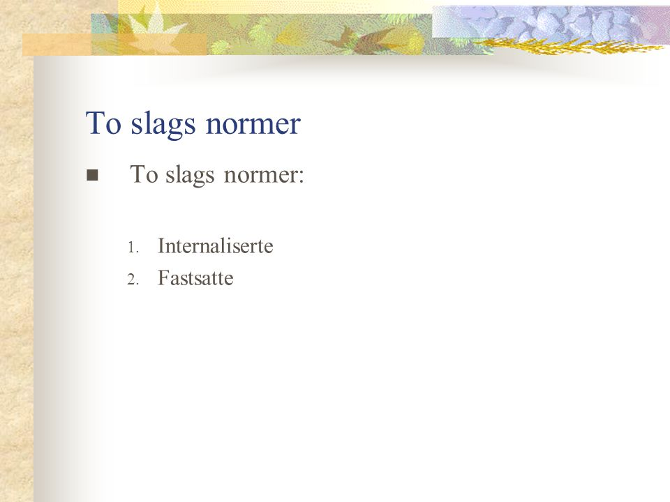 To slags normer To slags normer: Internaliserte Fastsatte