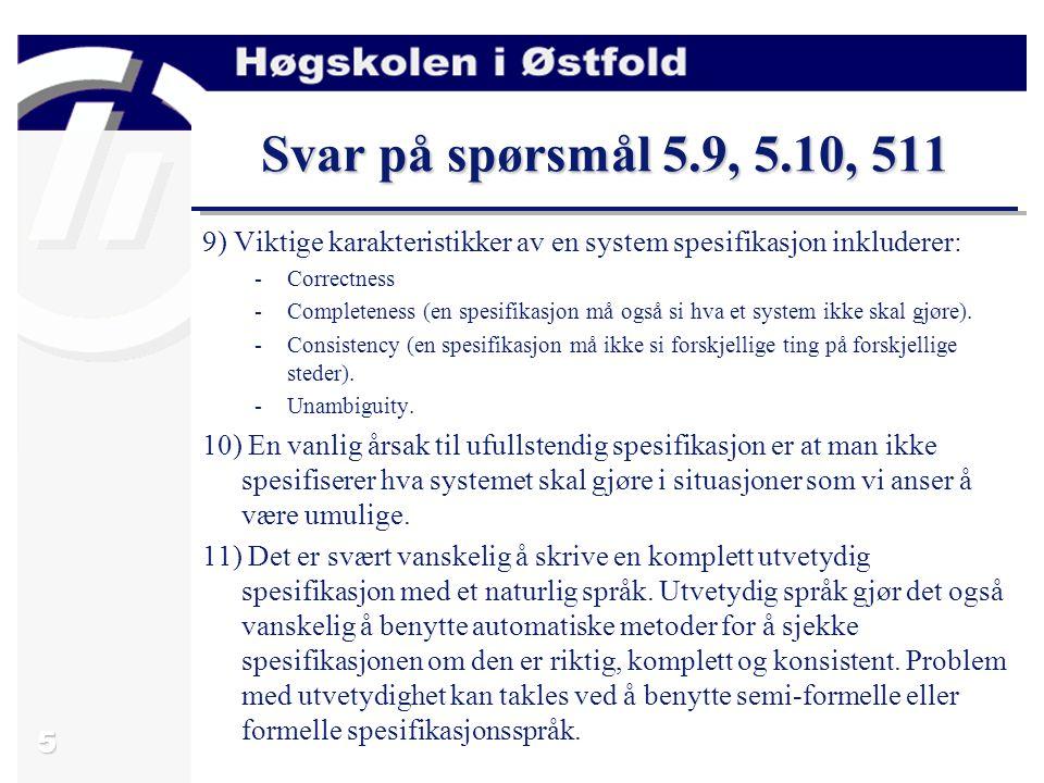 Svar på spørsmål 5.9, 5.10, 511 9) Viktige karakteristikker av en system spesifikasjon inkluderer: Correctness.