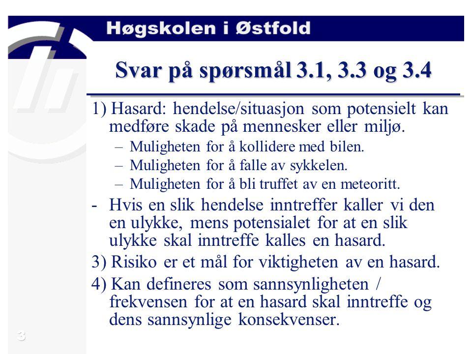 Svar på spørsmål 3.1, 3.3 og 3.4 1) Hasard: hendelse/situasjon som potensielt kan medføre skade på mennesker eller miljø.