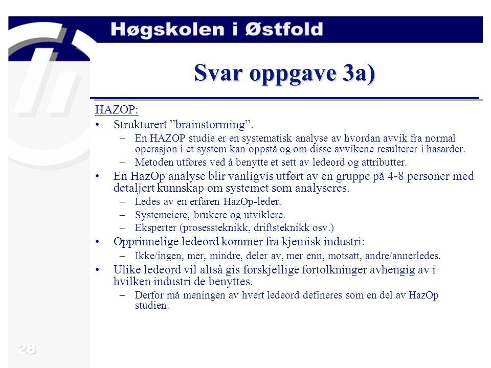 Svar oppgave 3a) HAZOP: Strukturert brainstorming .