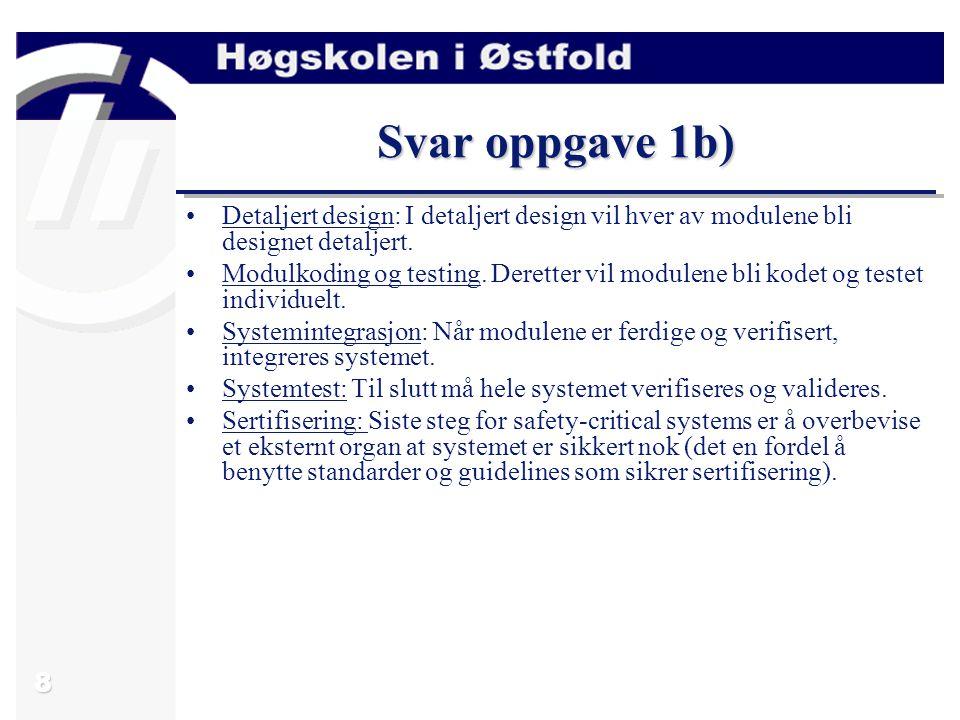 Svar oppgave 1b) Detaljert design: I detaljert design vil hver av modulene bli designet detaljert.