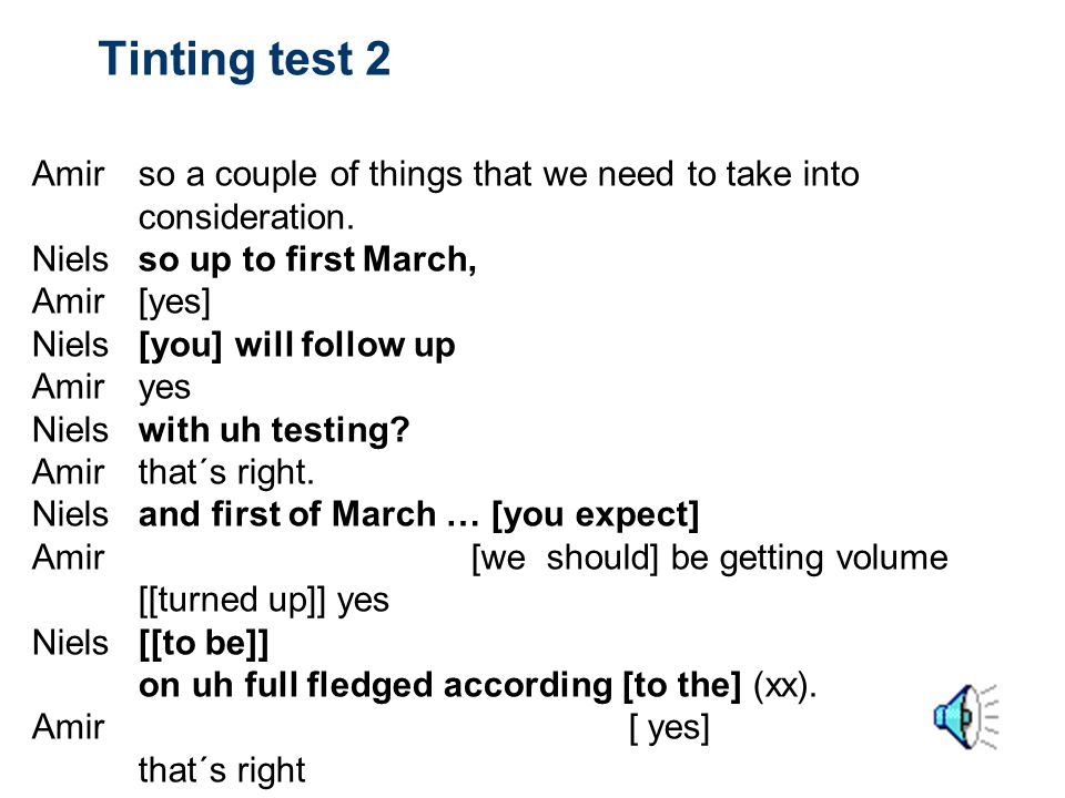 Tinting test 2 Amir so a couple of things that we need to take into consideration. Niels so up to first March,