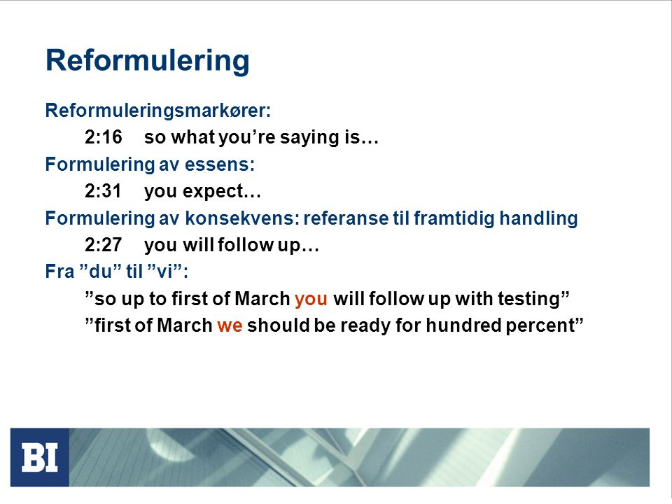 Reformulering Reformuleringsmarkører: 2:16 so what you're saying is…