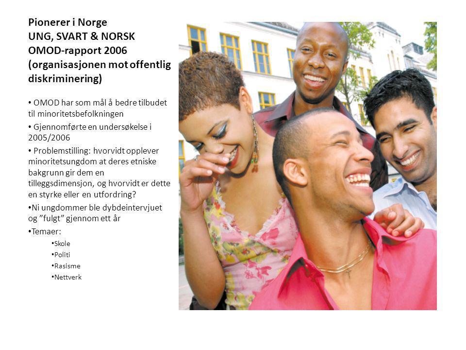 Pionerer i Norge UNG, SVART & NORSK OMOD-rapport 2006 (organisasjonen mot offentlig diskriminering)