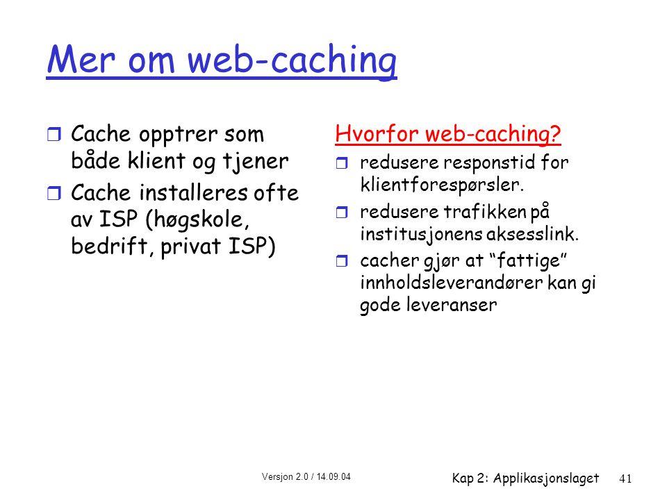 Mer om web-caching Cache opptrer som både klient og tjener