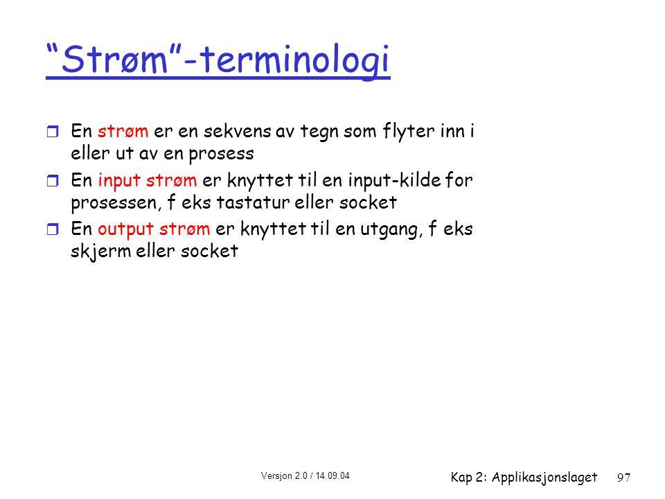 Strøm -terminologi En strøm er en sekvens av tegn som flyter inn i eller ut av en prosess.