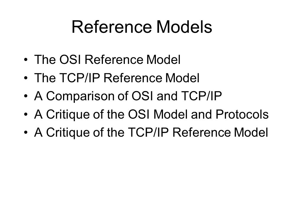 Reference Models The OSI Reference Model The TCP/IP Reference Model