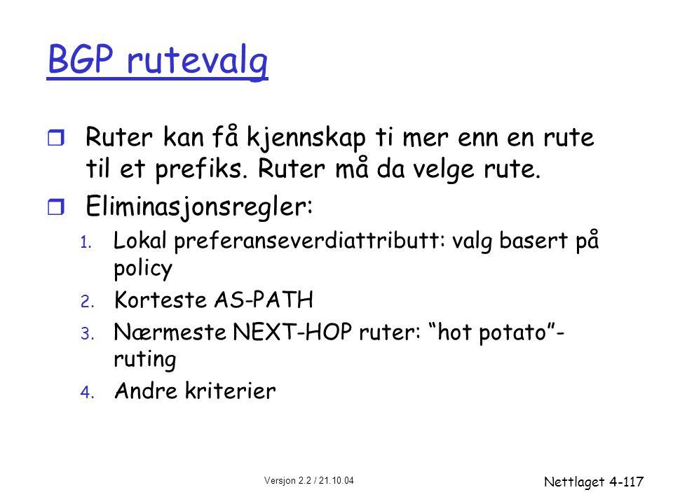 BGP rutevalg Ruter kan få kjennskap ti mer enn en rute til et prefiks. Ruter må da velge rute. Eliminasjonsregler: