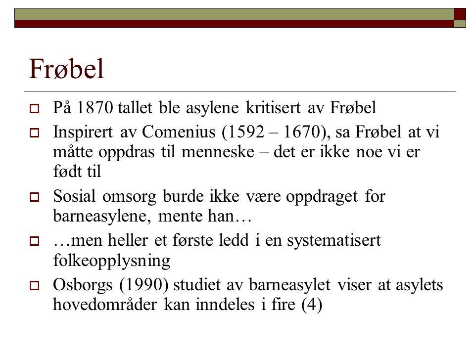 Frøbel På 1870 tallet ble asylene kritisert av Frøbel