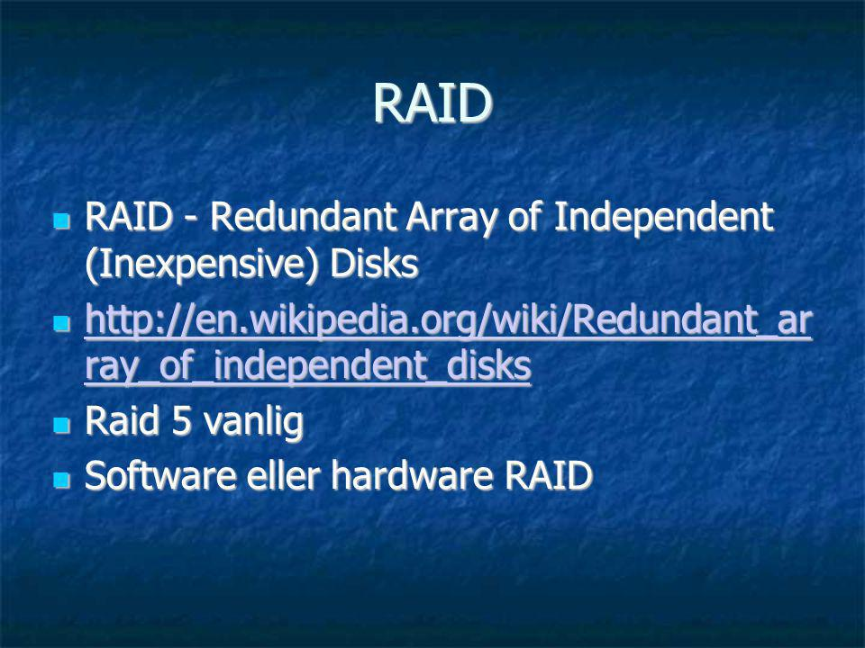 RAID RAID - Redundant Array of Independent (Inexpensive) Disks