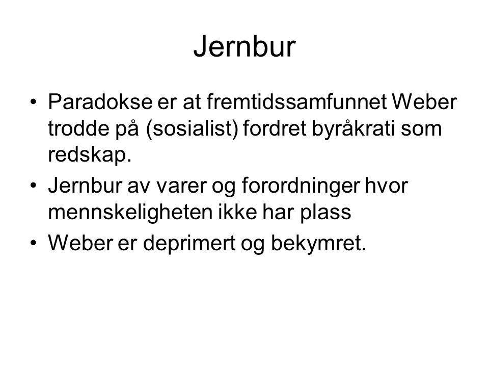 Jernbur Paradokse er at fremtidssamfunnet Weber trodde på (sosialist) fordret byråkrati som redskap.