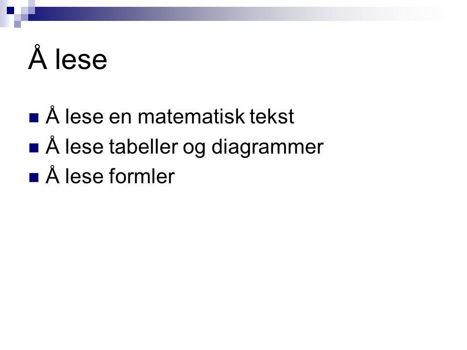 Å lese Å lese en matematisk tekst Å lese tabeller og diagrammer