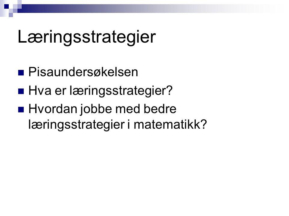 Læringsstrategier Pisaundersøkelsen Hva er læringsstrategier