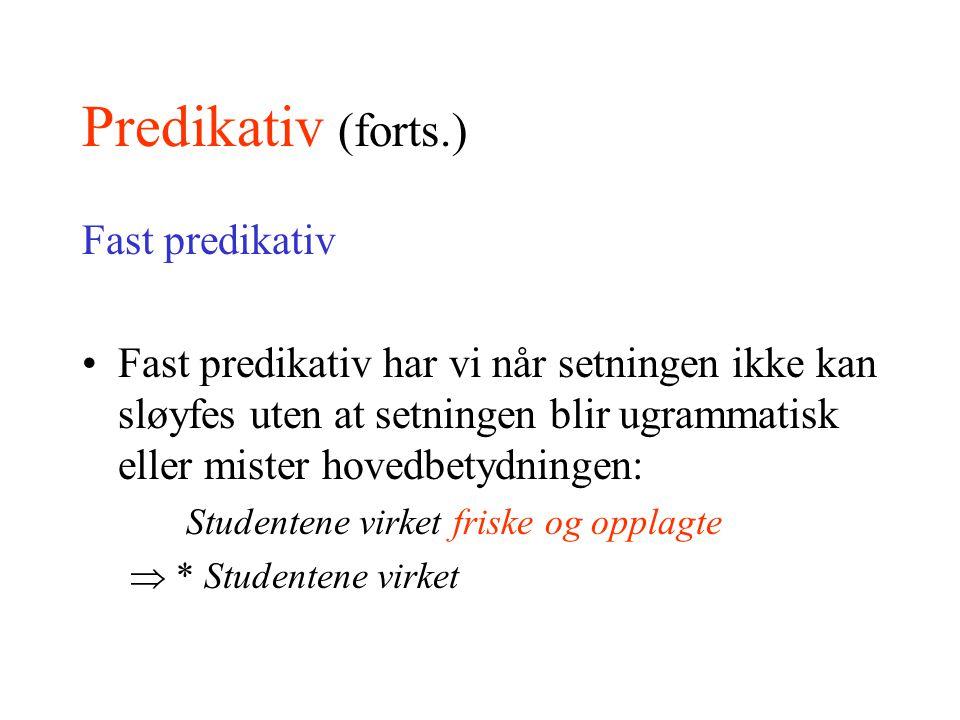 Predikativ (forts.) Fast predikativ