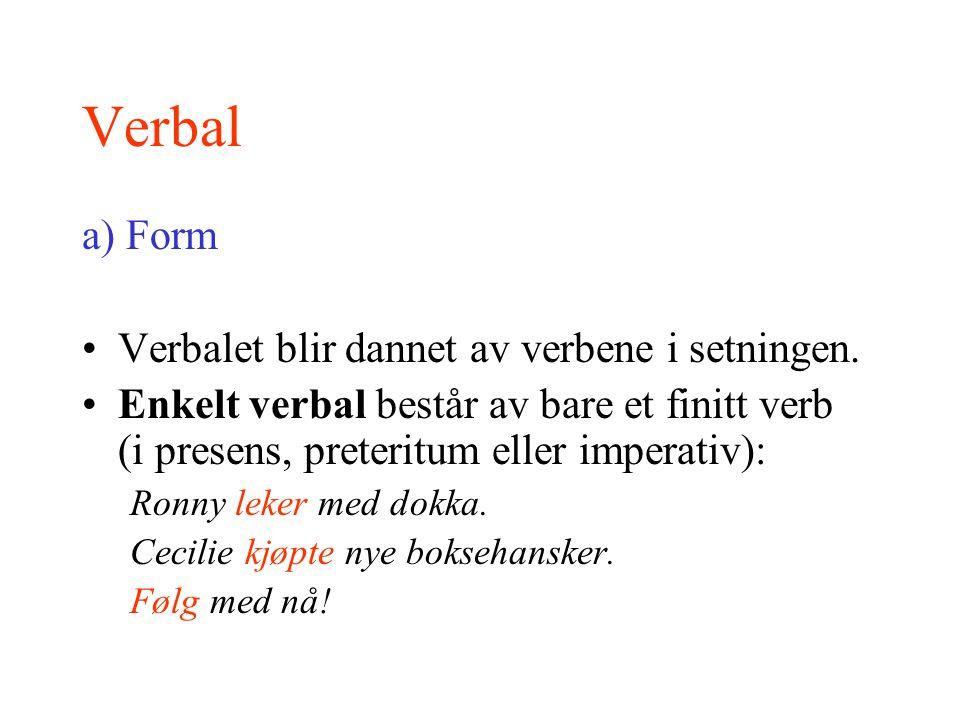 Verbal a) Form Verbalet blir dannet av verbene i setningen.