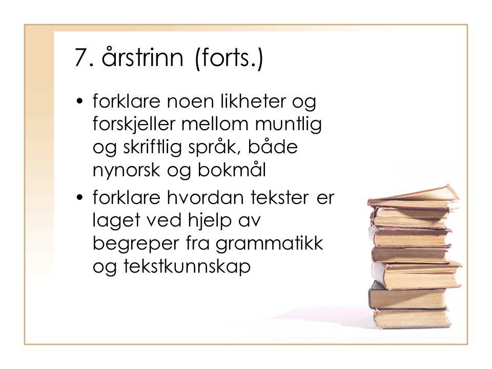 7. årstrinn (forts.) forklare noen likheter og forskjeller mellom muntlig og skriftlig språk, både nynorsk og bokmål.