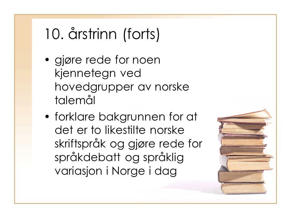 10. årstrinn (forts) gjøre rede for noen kjennetegn ved hovedgrupper av norske talemål.