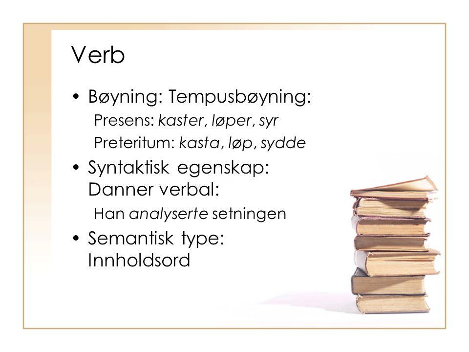 Verb Bøyning: Tempusbøyning: Syntaktisk egenskap: Danner verbal: