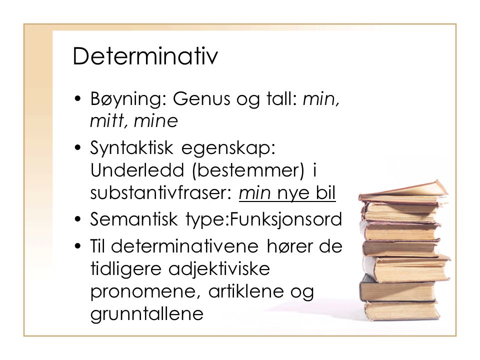 Determinativ Bøyning: Genus og tall: min, mitt, mine