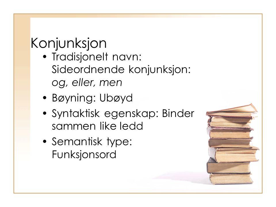 Konjunksjon Tradisjonelt navn: Sideordnende konjunksjon: og, eller, men. Bøyning: Ubøyd. Syntaktisk egenskap: Binder sammen like ledd.
