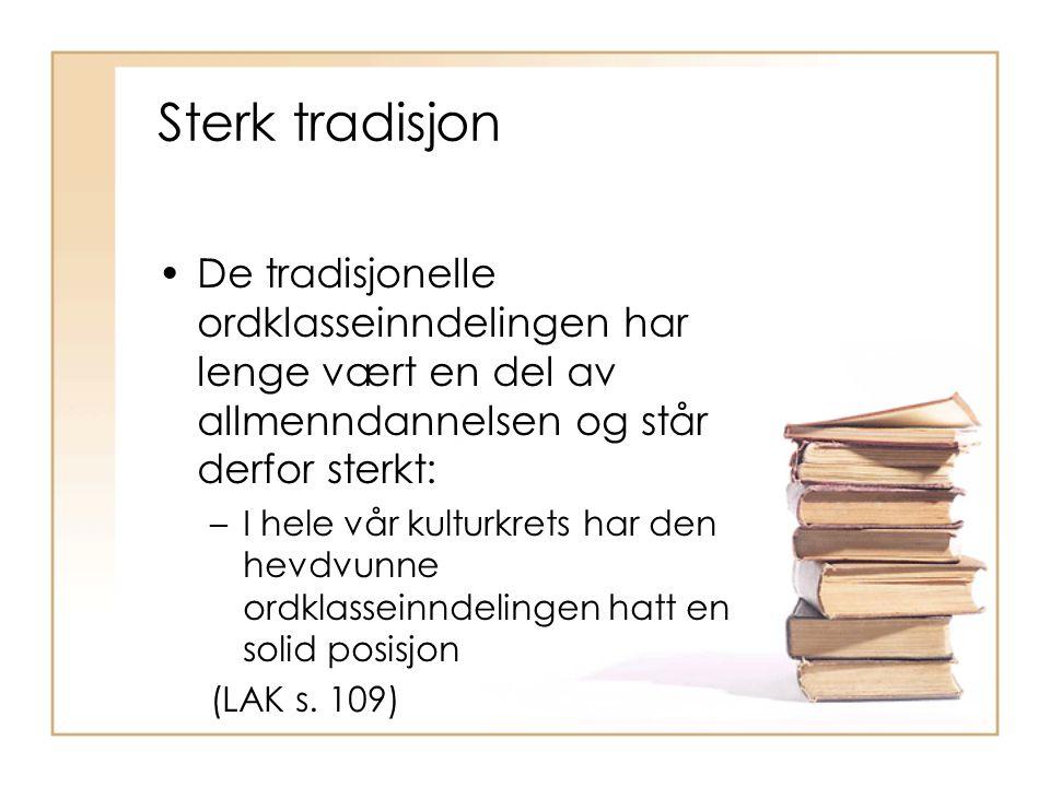 Sterk tradisjon De tradisjonelle ordklasseinndelingen har lenge vært en del av allmenndannelsen og står derfor sterkt: