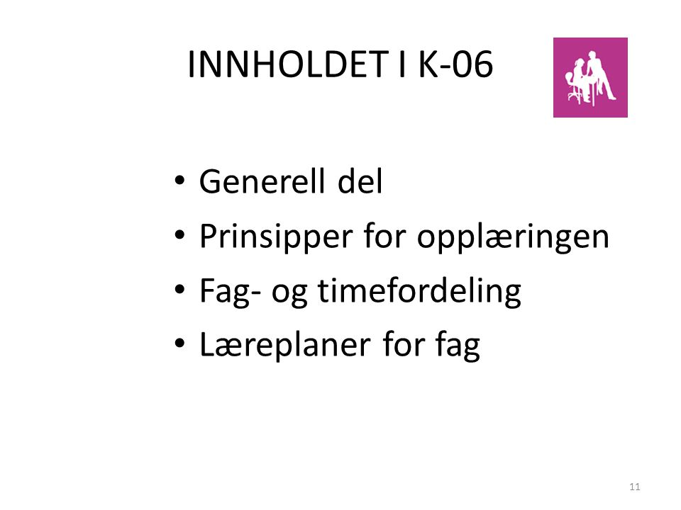 INNHOLDET I K-06 Generell del Prinsipper for opplæringen