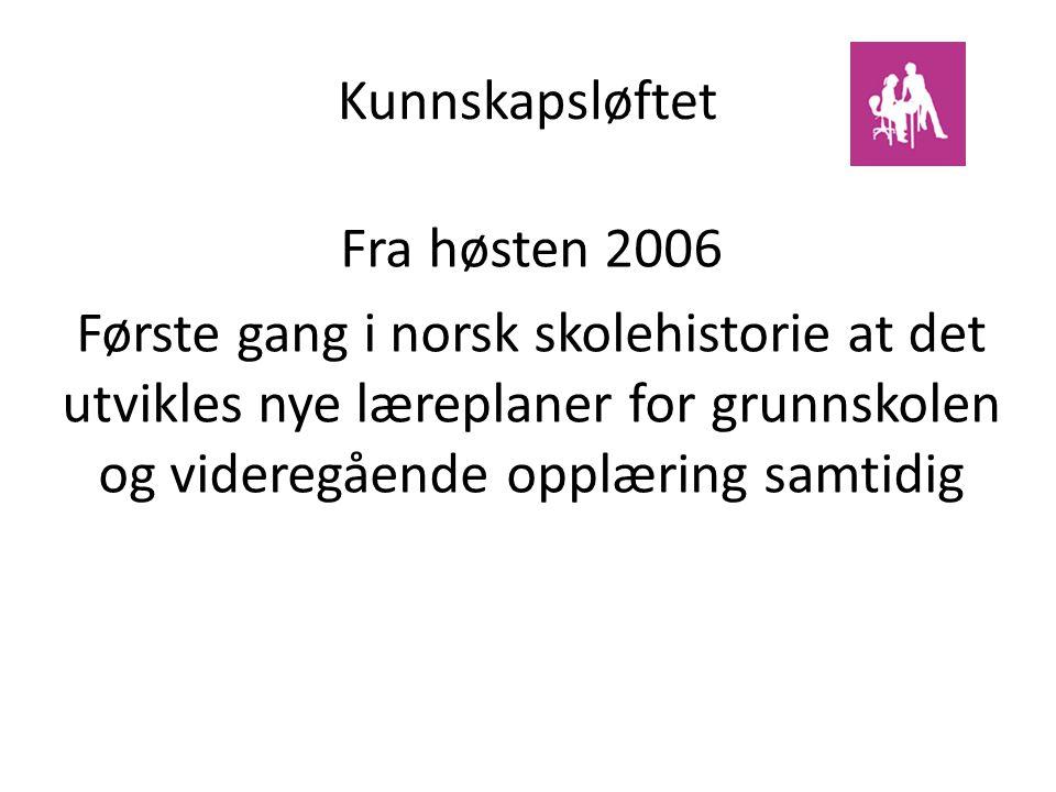 Kunnskapsløftet Fra høsten 2006.