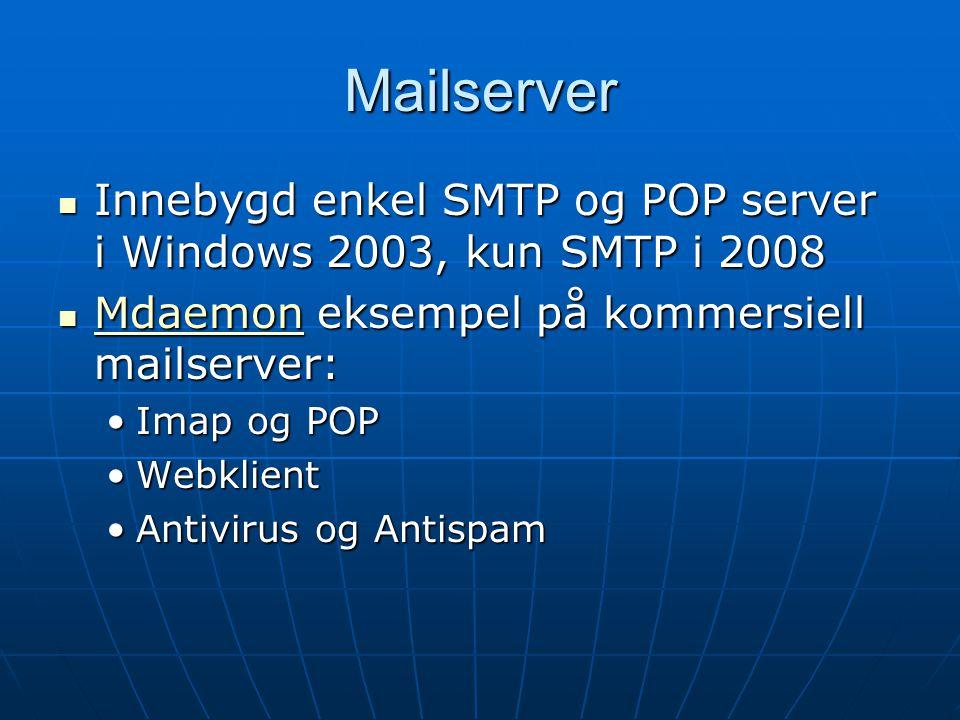 Mailserver Innebygd enkel SMTP og POP server i Windows 2003, kun SMTP i 2008. Mdaemon eksempel på kommersiell mailserver:
