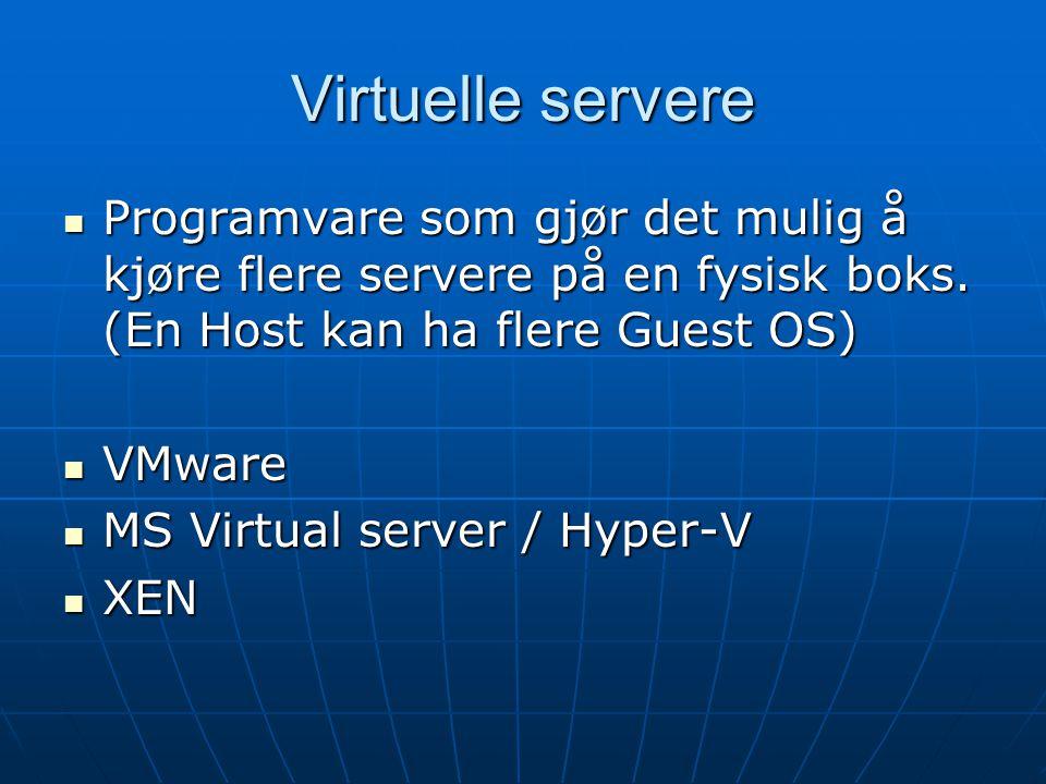 Virtuelle servere Programvare som gjør det mulig å kjøre flere servere på en fysisk boks. (En Host kan ha flere Guest OS)