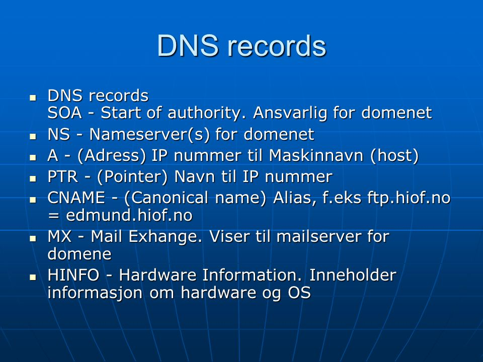DNS records DNS records SOA - Start of authority. Ansvarlig for domenet. NS - Nameserver(s) for domenet.