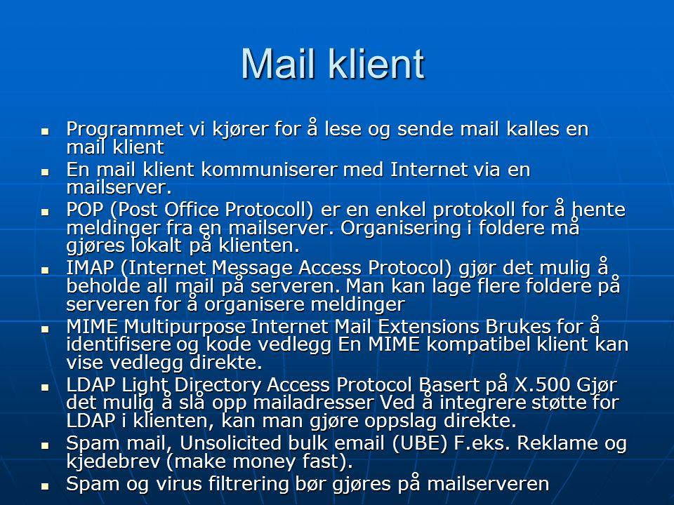 Mail klient Programmet vi kjører for å lese og sende mail kalles en mail klient. En mail klient kommuniserer med Internet via en mailserver.
