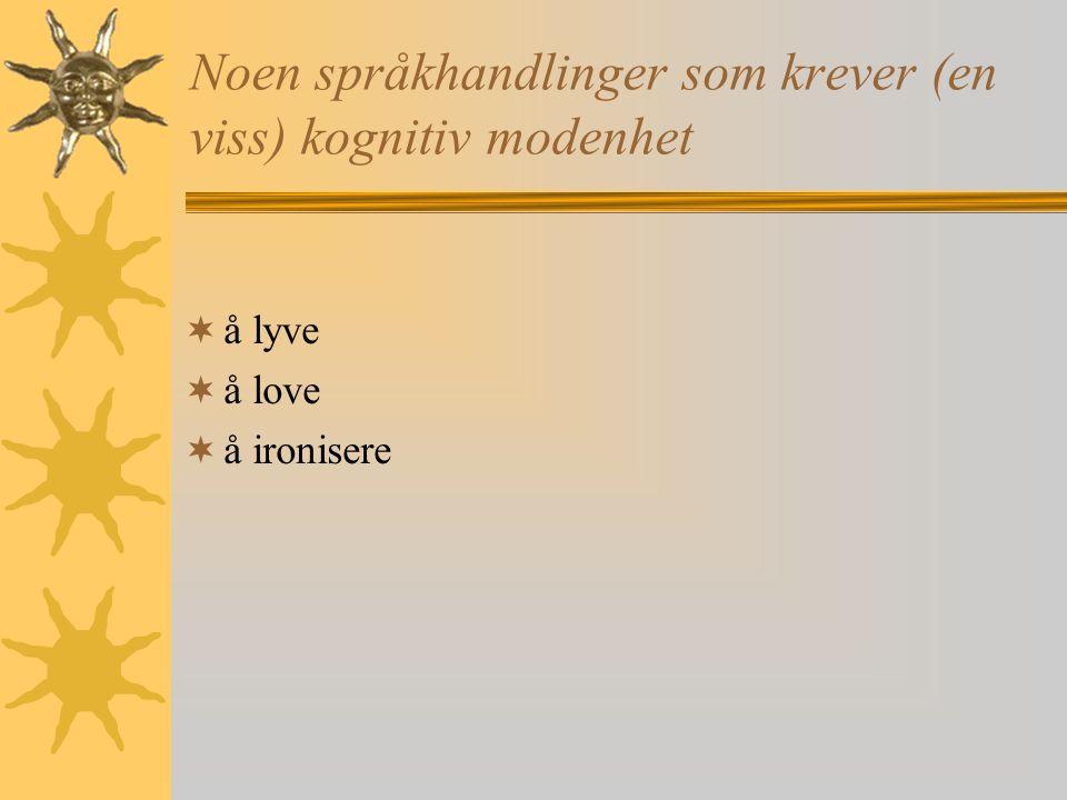 Noen språkhandlinger som krever (en viss) kognitiv modenhet