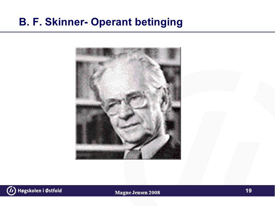 B. F. Skinner- Operant betinging