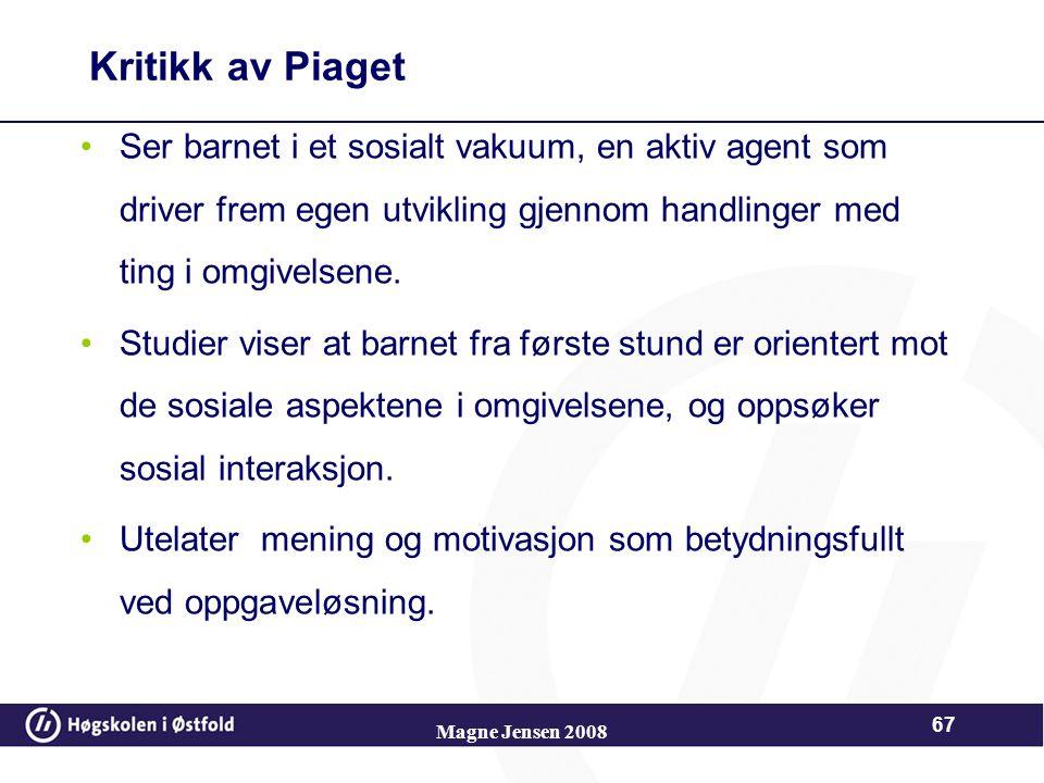 Kritikk av Piaget Ser barnet i et sosialt vakuum, en aktiv agent som driver frem egen utvikling gjennom handlinger med ting i omgivelsene.