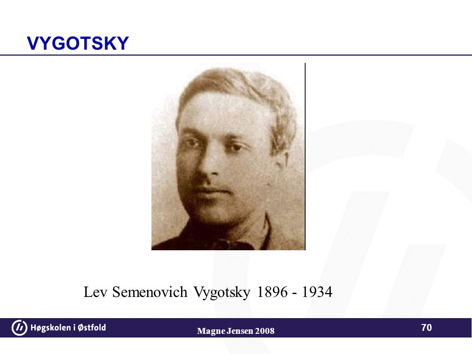 VYGOTSKY Lev Semenovich Vygotsky 1896 - 1934 Magne Jensen 2008