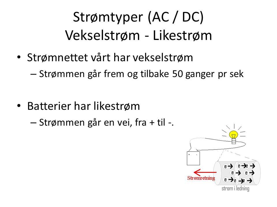 Strømtyper (AC / DC) Vekselstrøm - Likestrøm